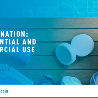Pool Products - Banner Image for Chlorination: Residential and Commercial Use Blog